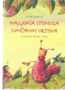 Najljepša stonoga Sunčanih vrtova / Sonja Zubović ; ilustrirala Željka  Mezić. -